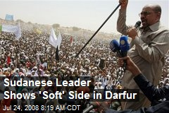Sudanese Leader Shows 'Soft' Side in Darfur