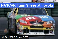 NASCAR Fans Sneer at Toyota