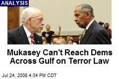 Mukasey Can't Reach Dems Across Gulf on Terror Law