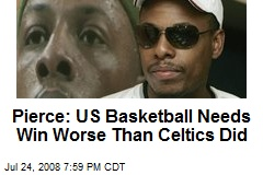 Pierce: US Basketball Needs Win Worse Than Celtics Did
