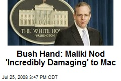 Bush Hand: Maliki Nod 'Incredibly Damaging' to Mac
