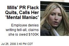 Mills' PR Flack Quits, Calls Her 'Mental Maniac'