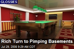 Rich Turn to Pimping Basements