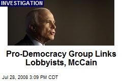 Pro-Democracy Group Links Lobbyists, McCain