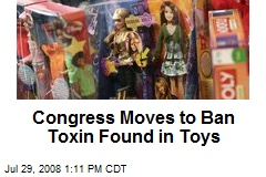 Congress Moves to Ban Toxin Found in Toys