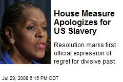House Measure Apologizes for US Slavery