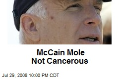McCain Mole Not Cancerous
