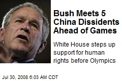 Bush Meets 5 China Dissidents Ahead of Games