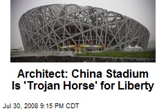 Architect: China Stadium Is 'Trojan Horse' for Liberty