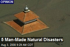 5 Man-Made Natural Disasters