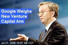 Google Weighs New Venture Capital Arm