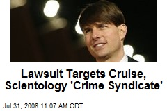 Lawsuit Targets Cruise, Scientology 'Crime Syndicate'