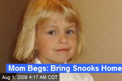 Mom Begs: Bring Snooks Home