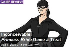 Inconceivable! Princess Bride Game a Treat