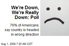 We're Down, We're Really Down: Poll
