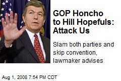 GOP Honcho to Hill Hopefuls: Attack Us