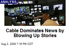 Cable Dominates News by Blowing Up Stories