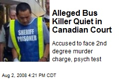 Alleged Bus Killer Quiet in Canadian Court