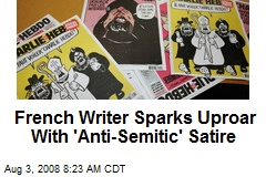 French Writer Sparks Uproar With 'Anti-Semitic' Satire