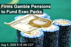 Firms Gamble Pensions to Fund Exec Perks