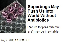 Superbugs May Push Us Into World Without Antibiotics