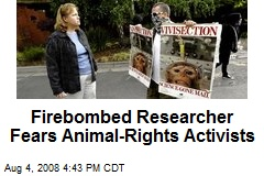 Firebombed Researcher Fears Animal-Rights Activists