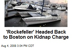 'Rockefeller' Headed Back to Boston on Kidnap Charge