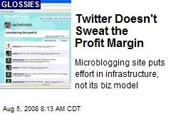 Twitter Doesn't Sweat the Profit Margin