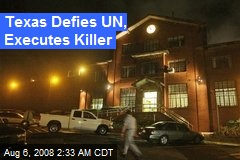 Texas Defies UN, Executes Killer