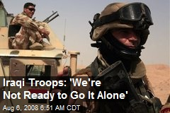 Iraqi Troops: 'We're Not Ready to Go It Alone'