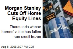 Morgan Stanley Cuts Off Home Equity Lines