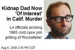 Kidnap Dad Now 'Of Interest' in Calif. Murder