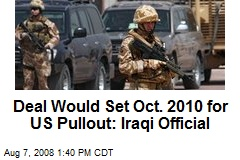 Deal Would Set Oct. 2010 for US Pullout: Iraqi Official