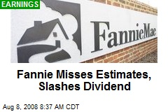Fannie Misses Estimates, Slashes Dividend
