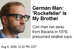 German Man: 'Rockefeller' Is My Brother