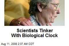 Scientists Tinker With Biological Clock