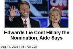 Edwards Lie Cost Hillary the Nomination, Aide Says