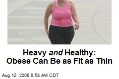Heavy and Healthy: Obese Can Be as Fit as Thin