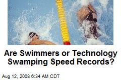Are Swimmers or Technology Swamping Speed Records?