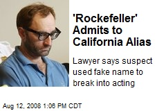 'Rockefeller' Admits to California Alias
