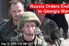 Russia Orders End to Georgia War