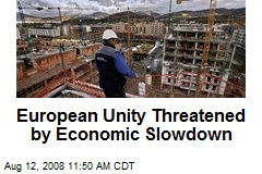European Unity Threatened by Economic Slowdown