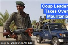 Coup Leader Takes Over Mauritania