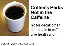 Coffee's Perks Not in the Caffeine