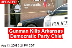 Gunman Kills Arkansas Democratic Party Chief
