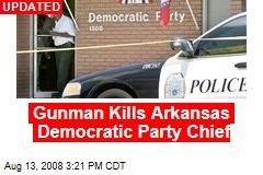 Gunman Kills Arkansas Democratic Party Chief
