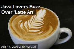 Java Lovers Buzz Over 'Latte Art'