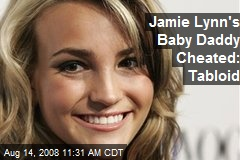 Jamie Lynn's Baby Daddy Cheated: Tabloid