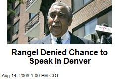 Rangel Denied Chance to Speak in Denver