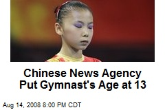 Chinese News Agency Put Gymnast's Age at 13